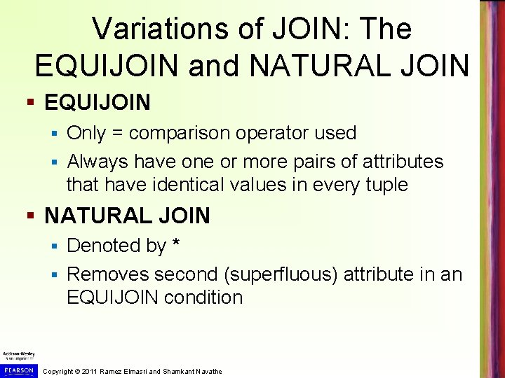 Variations of JOIN: The EQUIJOIN and NATURAL JOIN § EQUIJOIN Only = comparison operator