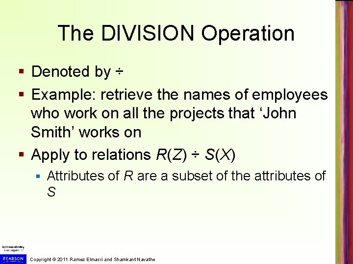 The DIVISION Operation § Denoted by ÷ § Example: retrieve the names of employees