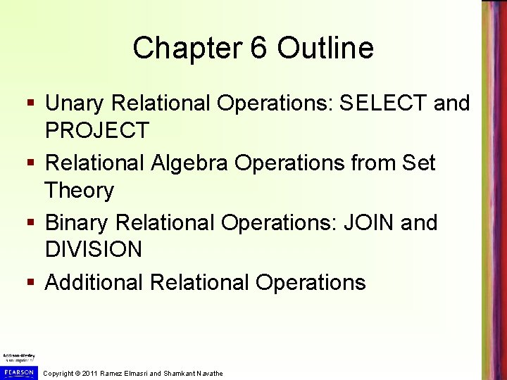 Chapter 6 Outline § Unary Relational Operations: SELECT and PROJECT § Relational Algebra Operations