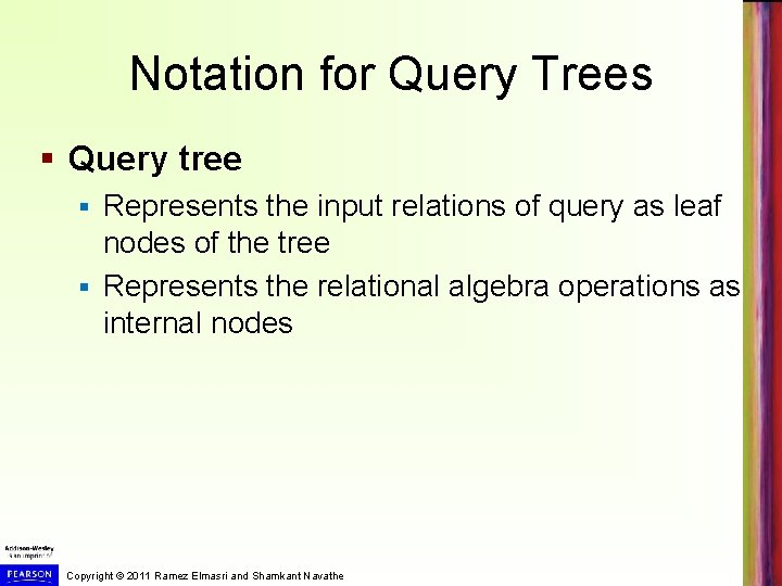 Notation for Query Trees § Query tree Represents the input relations of query as