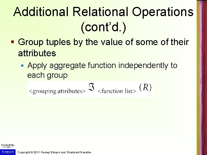 Additional Relational Operations (cont'd. ) § Group tuples by the value of some of