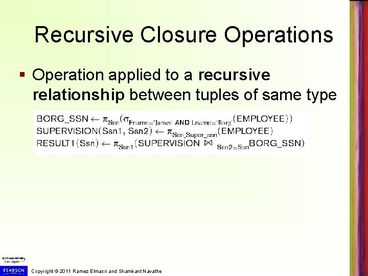 Recursive Closure Operations § Operation applied to a recursive relationship between tuples of same