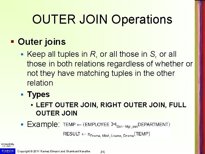 OUTER JOIN Operations § Outer joins Keep all tuples in R, or all those