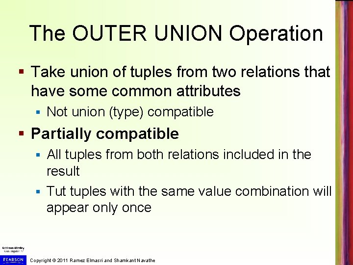 The OUTER UNION Operation § Take union of tuples from two relations that have