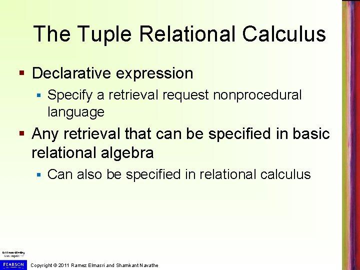The Tuple Relational Calculus § Declarative expression § Specify a retrieval request nonprocedural language