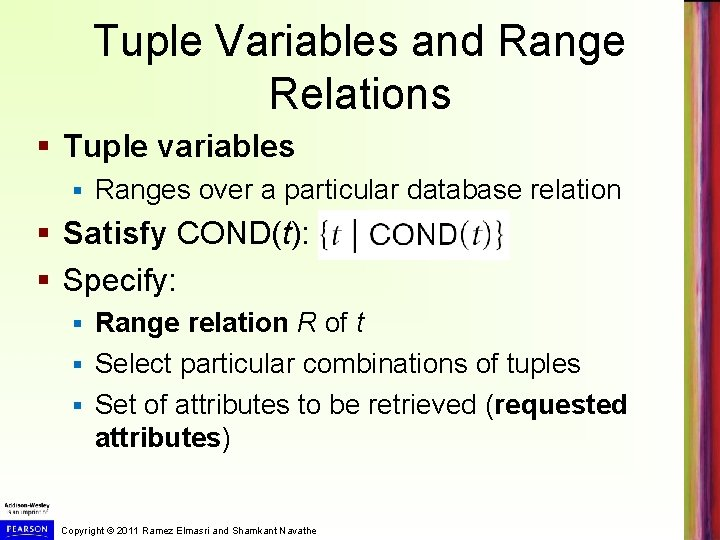 Tuple Variables and Range Relations § Tuple variables § Ranges over a particular database