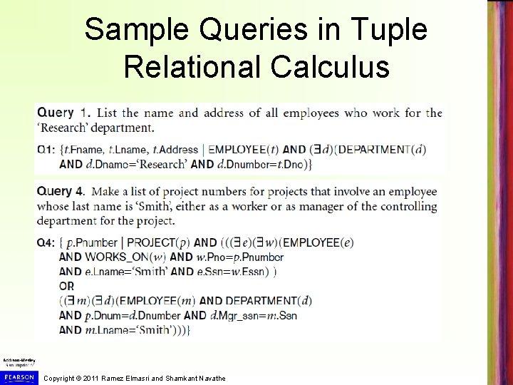Sample Queries in Tuple Relational Calculus Copyright © 2011 Ramez Elmasri and Shamkant Navathe