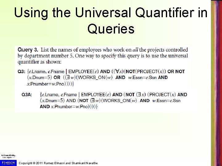 Using the Universal Quantifier in Queries Copyright © 2011 Ramez Elmasri and Shamkant Navathe