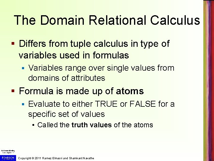 The Domain Relational Calculus § Differs from tuple calculus in type of variables used