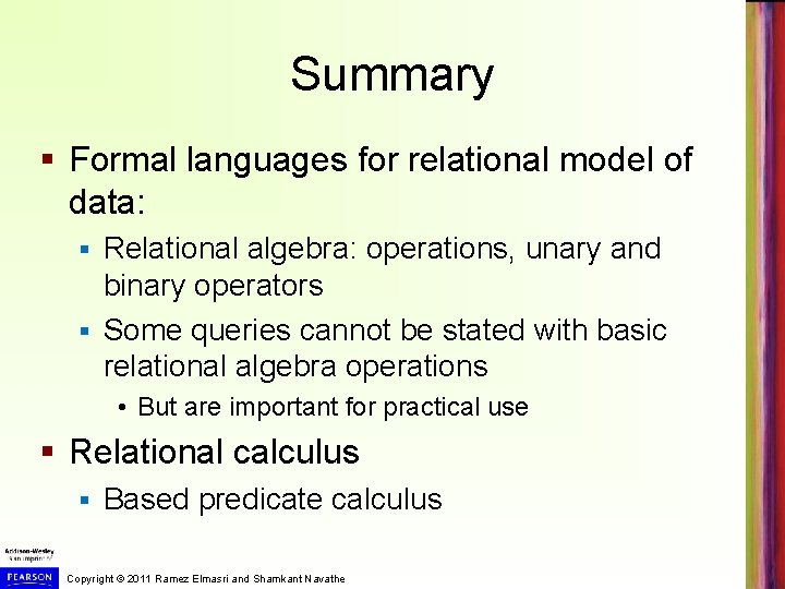 Summary § Formal languages for relational model of data: Relational algebra: operations, unary and