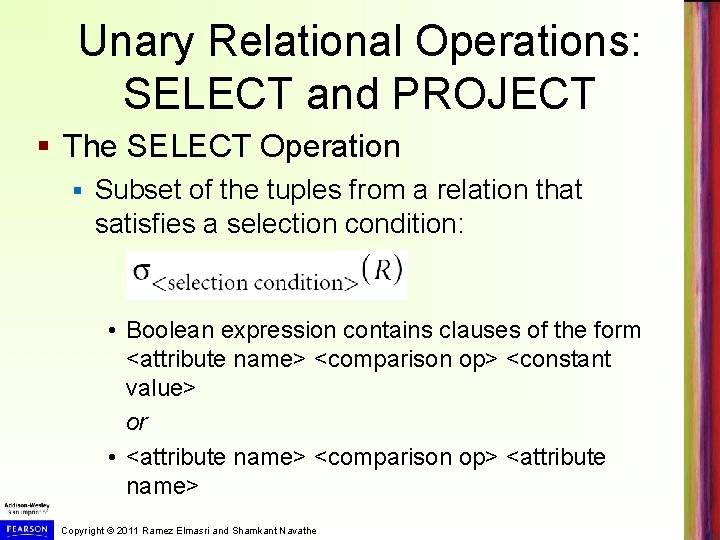 Unary Relational Operations: SELECT and PROJECT § The SELECT Operation § Subset of the