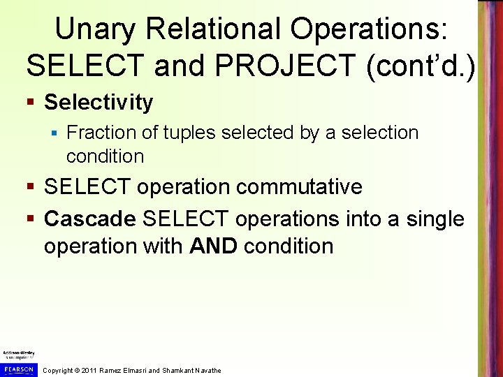 Unary Relational Operations: SELECT and PROJECT (cont'd. ) § Selectivity § Fraction of tuples