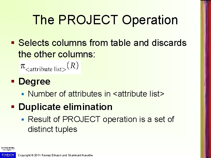 The PROJECT Operation § Selects columns from table and discards the other columns: §