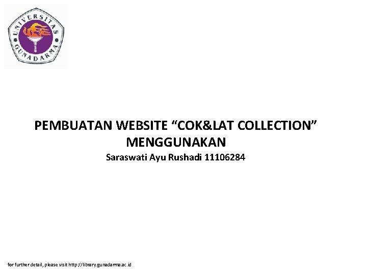 """PEMBUATAN WEBSITE """"COK&LAT COLLECTION"""" MENGGUNAKAN Saraswati Ayu Rushadi 11106284 for further detail, please visit"""