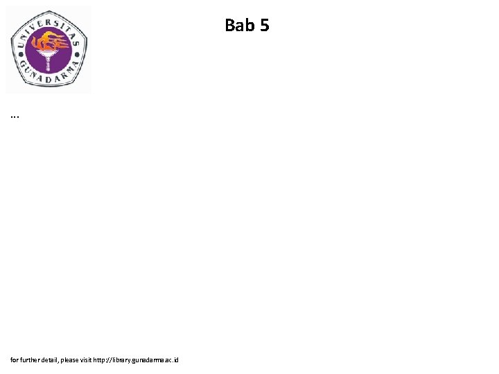 Bab 5 . . . for further detail, please visit http: //library. gunadarma. ac.