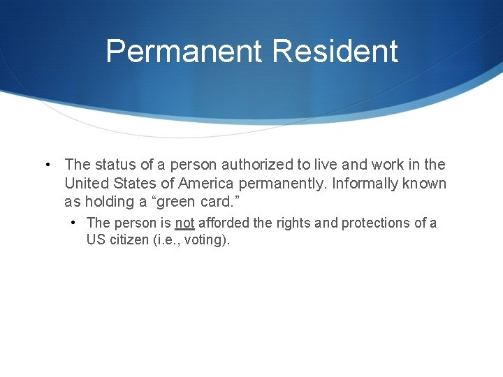 Permanent Resident • The status of a person authorized to live and work in