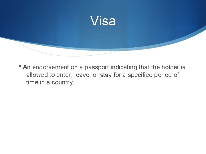 Visa * An endorsement on a passport indicating that the holder is allowed to
