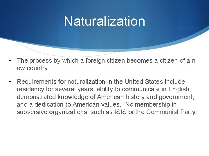 Naturalization • The process by which a foreign citizen becomes a citizen of a
