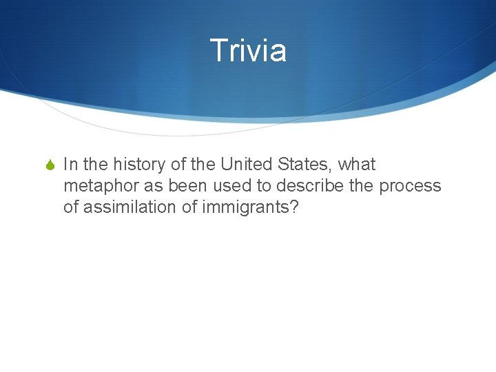 Trivia In the history of the United States, what metaphor as been used to