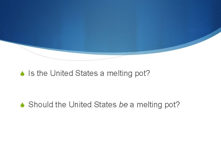 Is the United States a melting pot? Should the United States be a