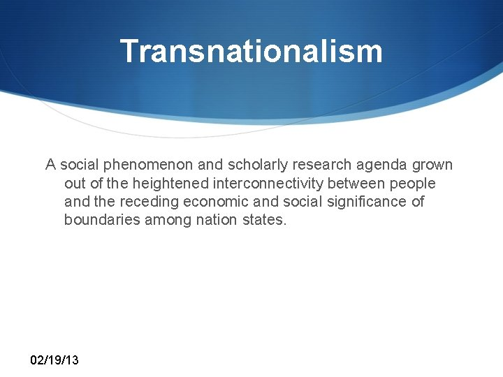 Transnationalism A social phenomenon and scholarly research agenda grown out of the heightened interconnectivity