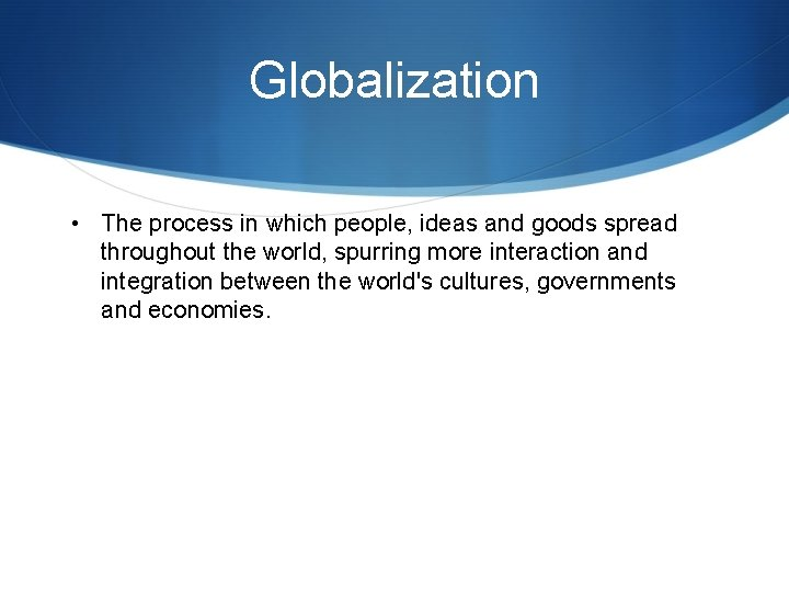 Globalization • The process in which people, ideas and goods spread throughout the world,
