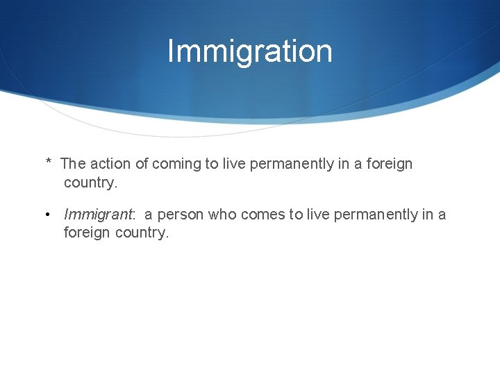 Immigration * The action of coming to live permanently in a foreign country. •