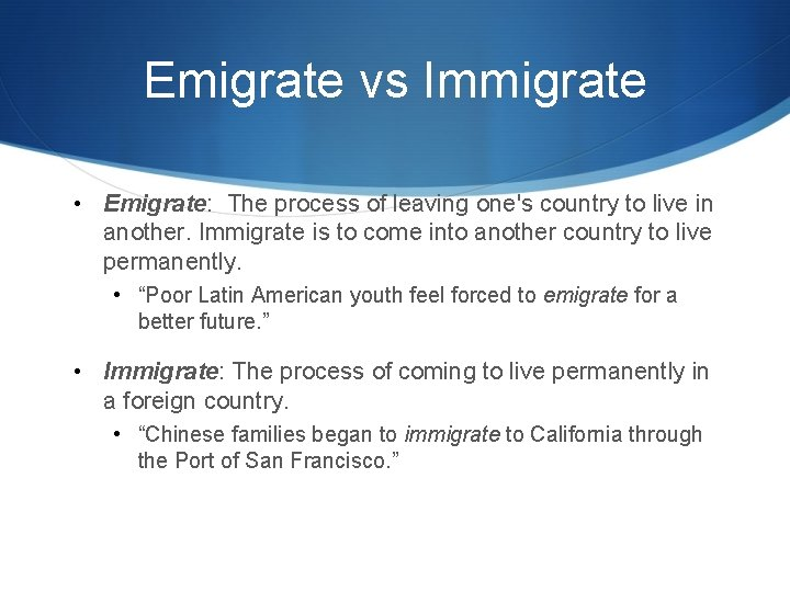 Emigrate vs Immigrate • Emigrate: The process of leaving one's country to live in
