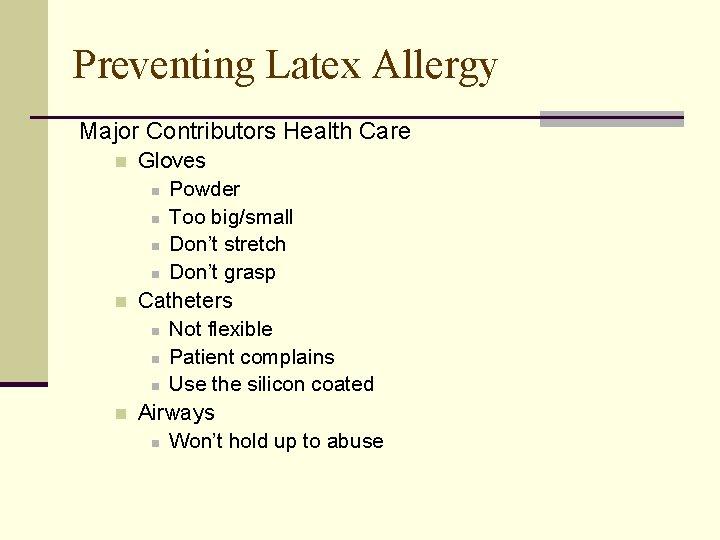 Preventing Latex Allergy Major Contributors Health Care n n n Gloves n Powder n