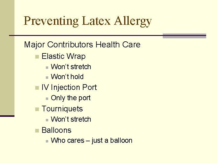 Preventing Latex Allergy Major Contributors Health Care n Elastic Wrap n n n IV