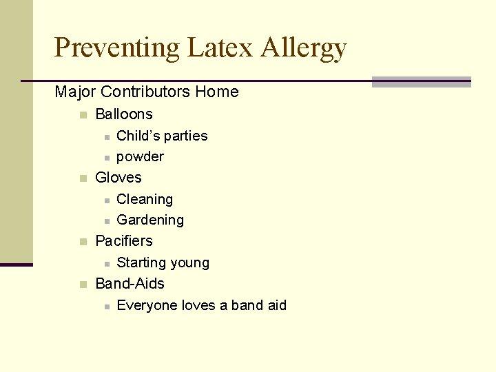 Preventing Latex Allergy Major Contributors Home n n Balloons n Child's parties n powder