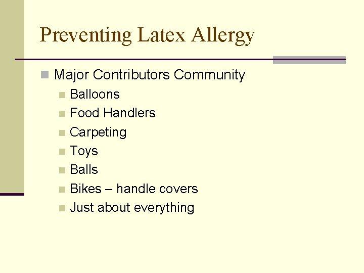 Preventing Latex Allergy n Major Contributors Community n Balloons n Food Handlers n Carpeting