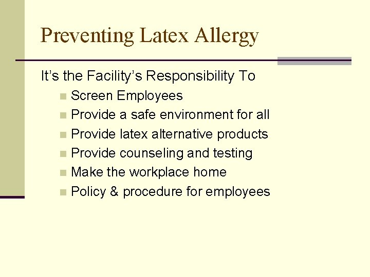 Preventing Latex Allergy It's the Facility's Responsibility To Screen Employees n Provide a safe