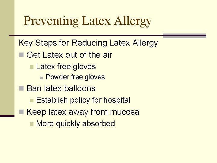 Preventing Latex Allergy Key Steps for Reducing Latex Allergy n Get Latex out of