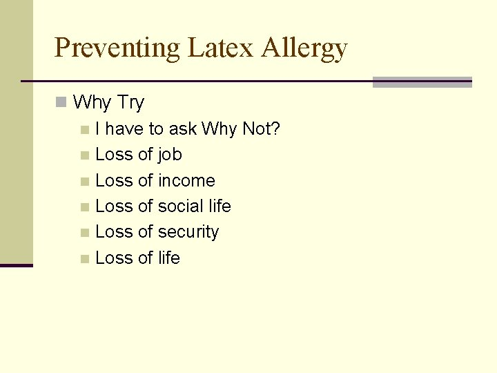 Preventing Latex Allergy n Why Try n I have to ask Why Not? n
