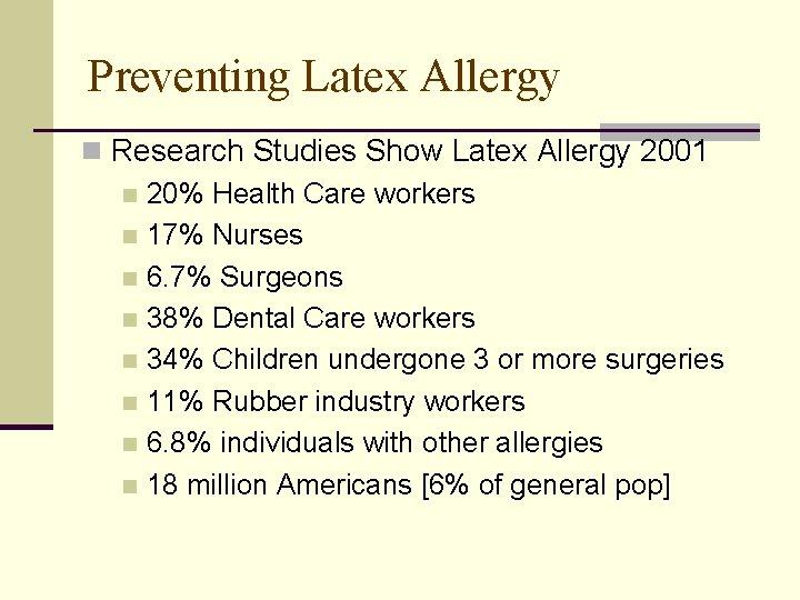 Preventing Latex Allergy n Research Studies Show Latex Allergy 2001 n 20% Health Care