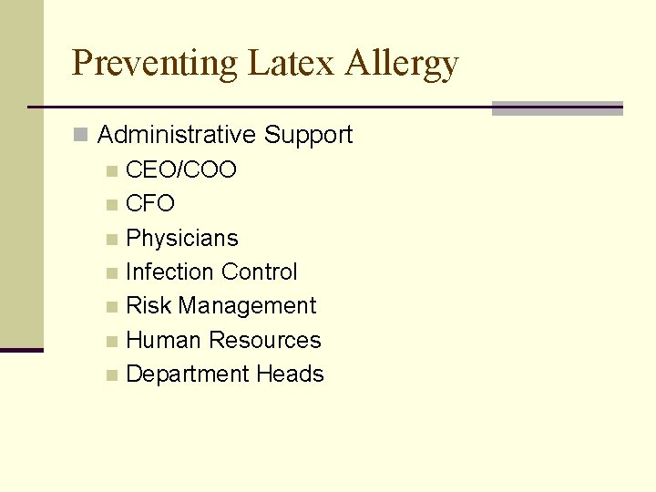 Preventing Latex Allergy n Administrative Support n CEO/COO n CFO n Physicians n Infection