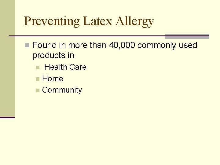 Preventing Latex Allergy n Found in more than 40, 000 commonly used products in