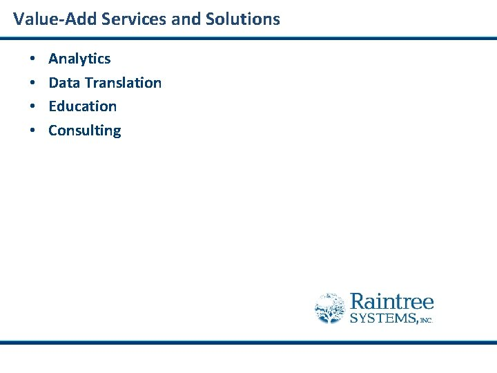 Value-Add Services and Solutions • • Analytics Data Translation Education Consulting