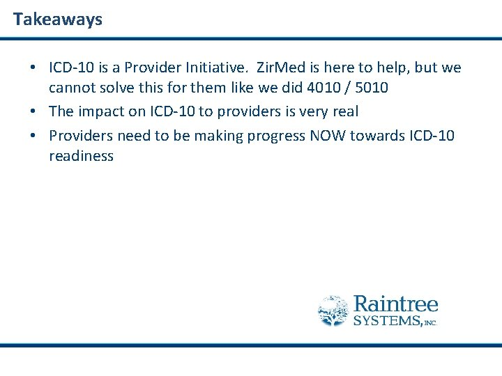 Takeaways • ICD-10 is a Provider Initiative. Zir. Med is here to help, but