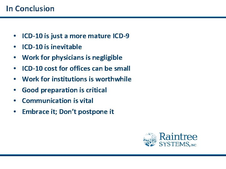 In Conclusion • • ICD-10 is just a more mature ICD-9 ICD-10 is inevitable