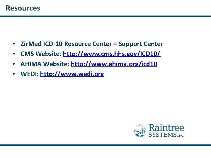 Resources • • Zir. Med ICD-10 Resource Center – Support Center CMS Website: http: