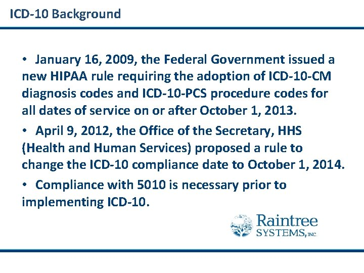 ICD-10 Background • January 16, 2009, the Federal Government issued a new HIPAA rule