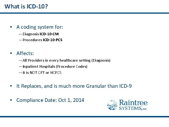 What is ICD-10? • A coding system for: —Diagnosis ICD-10 -CM —Procedures ICD-10 -PCS