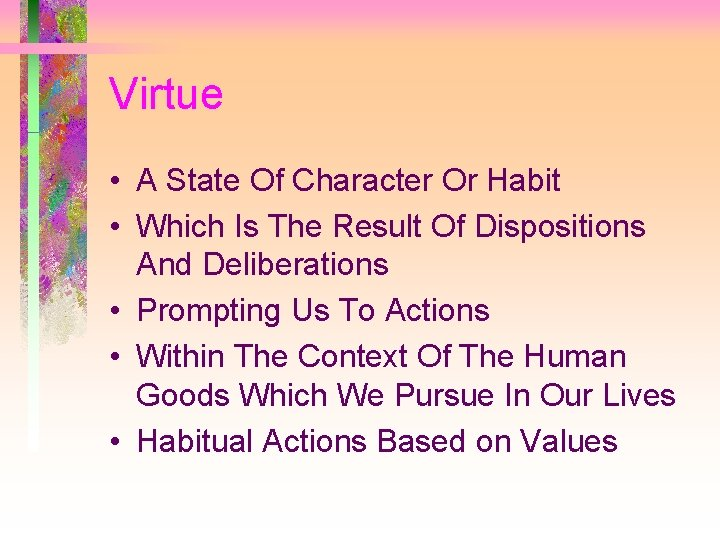 Virtue • A State Of Character Or Habit • Which Is The Result Of