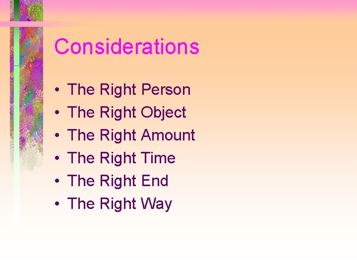 Considerations • • • The Right Person The Right Object The Right Amount The