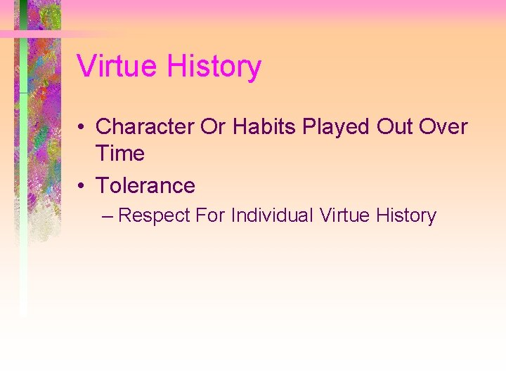 Virtue History • Character Or Habits Played Out Over Time • Tolerance – Respect