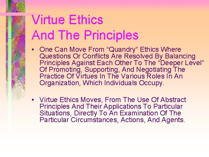 """Virtue Ethics And The Principles • One Can Move From """"Quandry"""" Ethics Where Questions"""