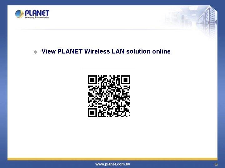 u View PLANET Wireless LAN solution online 22