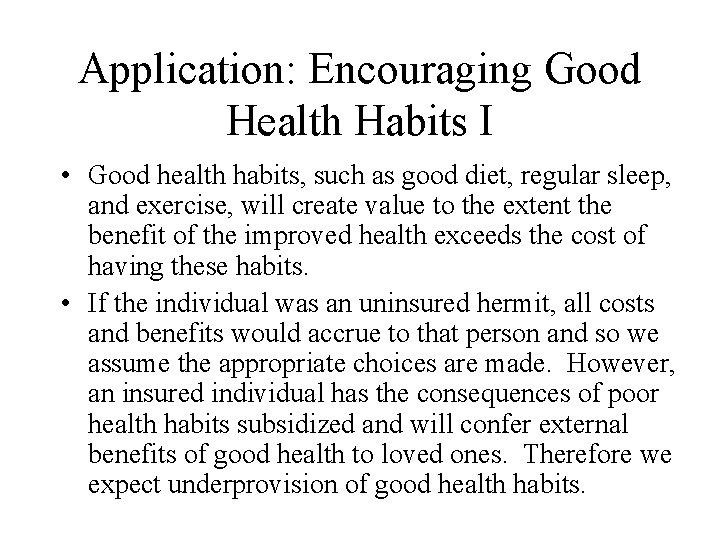 Application: Encouraging Good Health Habits I • Good health habits, such as good diet,